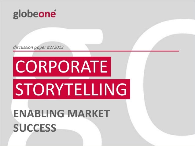 discussion paper #2/2013  CORPORATE Title STORYTELLING Author Event, Location Month Year  ENABLING MARKET SUCCESS Cologne ...