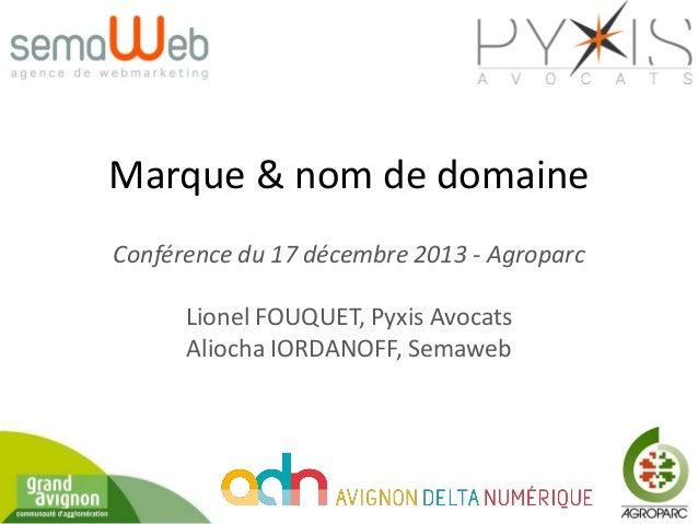 Marque & nom de domaine Conférence du 17 décembre 2013 - Agroparc  Lionel FOUQUET, Pyxis Avocats Aliocha IORDANOFF, Semawe...