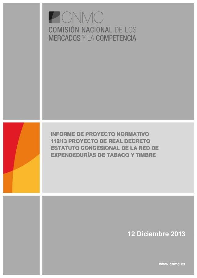 INFORME DE PROYECTO NORMATIVO 112/13 PROYECTO DE REAL DECRETO ESTATUTO CONCESIONAL DE LA RED DE EXPENDEDURÍAS DE TABACO Y ...