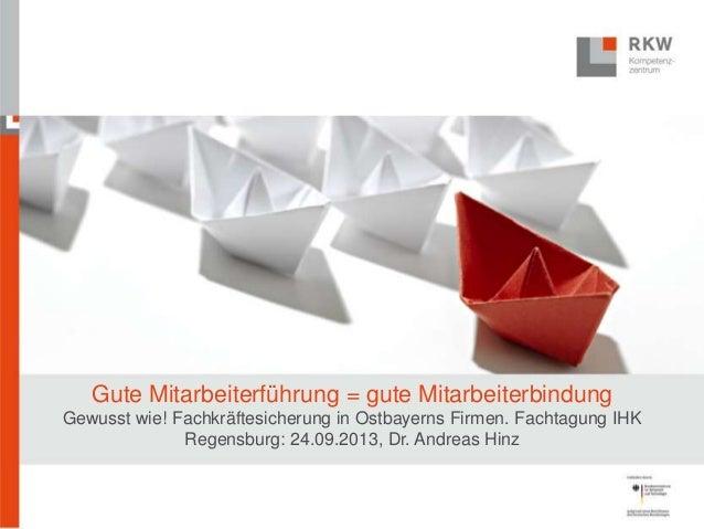 Gute Mitarbeiterführung = gute Mitarbeiterbindung Gewusst wie! Fachkräftesicherung in Ostbayerns Firmen. Fachtagung IHK Re...