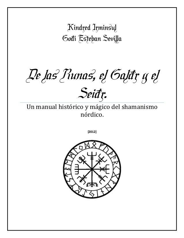 Kindred Irminsul Goði Esteban Sevilla De las Runas, el Galðr y el Seiðr. Un manual histórico y mágico del shamanismo nórdi...