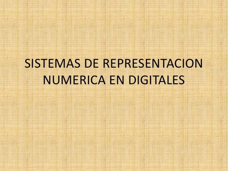 SISTEMAS DE REPRESENTACION   NUMERICA EN DIGITALES
