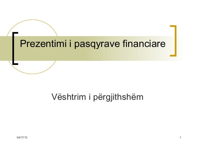 Prezentimi i pasqyrave financiare           Vështrim i përgjithshëm04/17/13                              1