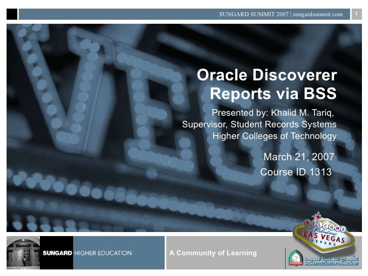 Oracle Discoverer Reports via BSS Presented by: Khalid M. Tariq,  Supervisor, Student Records Systems Higher Colleges of T...