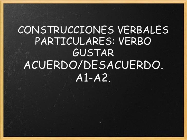 CONSTRUCCIONES VERBALES  PARTICULARES: VERBO        GUSTARACUERDO/DESACUERDO.       A1-A2.