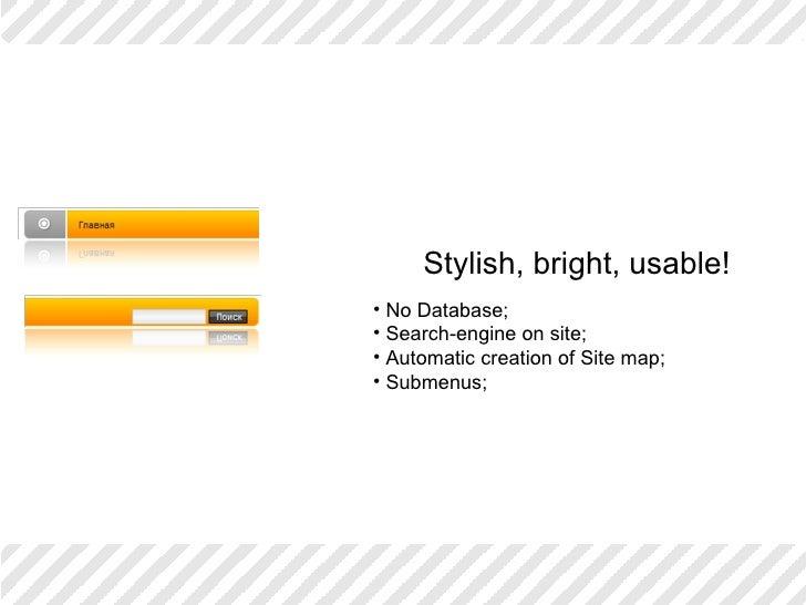 Stylish, bright, usable! <ul><li>No Database; </li></ul><ul><li>Search-engine on site; </li></ul><ul><li>Automatic creatio...