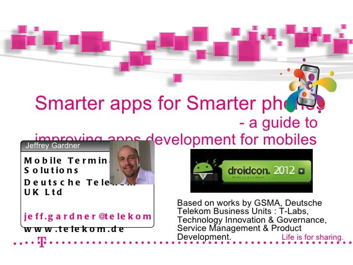 Smarter apps for Smarter phones                             - a guide to  improving apps development for mobilesJeffrey Ga...