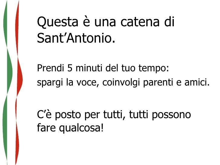 Questa è una catena di Sant'Antonio. Prendi 5 minuti del tuo tempo: spargi la voce, coinvolgi parenti e amici. C'è posto p...