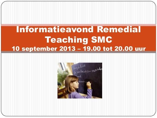 Informatieavond Remedial Teaching SMC 10 september 2013 – 19.00 tot 20.00 uur