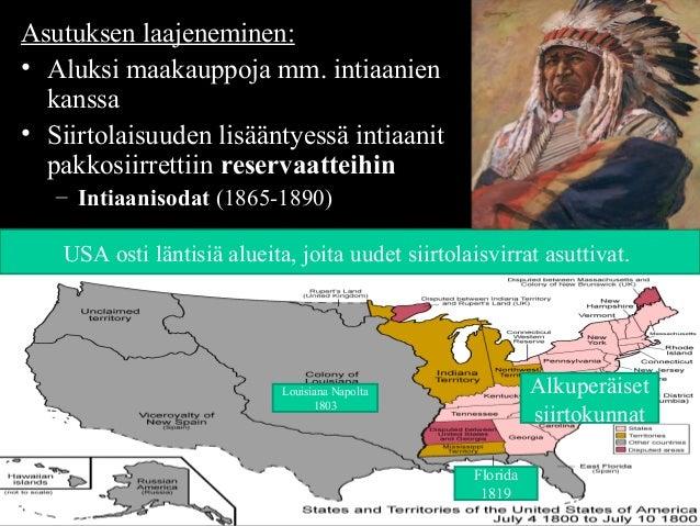 Asutuksen laajeneminen: • Aluksi maakauppoja mm. intiaanien kanssa • Siirtolaisuuden lisääntyessä intiaanit pakkosiirretti...