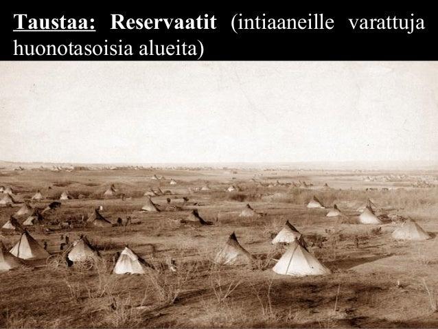 Taustaa: Reservaatit (intiaaneille varattuja huonotasoisia alueita)