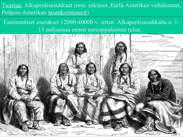 Taustaa: Alkuperäisasukkaat (mm. eskimot, Etelä-Amerikan valtakunnat, Pohjois-Amerikan tasankointiaanit) Ensimmäiset asutu...