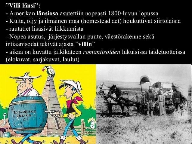 """""""Villi länsi"""": - Amerikan länsiosa asutettiin nopeasti 1800-luvun lopussa - Kulta, öljy ja ilmainen maa (homestead act) ho..."""