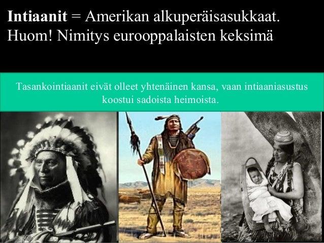 Intiaanit = Amerikan alkuperäisasukkaat. Huom! Nimitys eurooppalaisten keksimä Tasankointiaanit eivät olleet yhtenäinen ka...