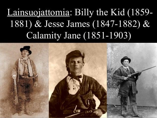 Lainsuojattomia: Billy the Kid (1859- 1881) & Jesse James (1847-1882) & Calamity Jane (1851-1903)