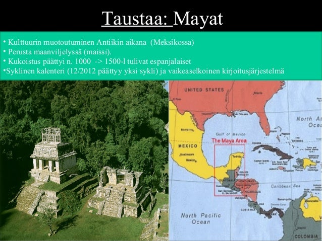 Taustaa: Mayat • Kulttuurin muotoutuminen Antiikin aikana (Meksikossa) • Perusta maanviljelyssä (maissi). • Kukoistus päät...