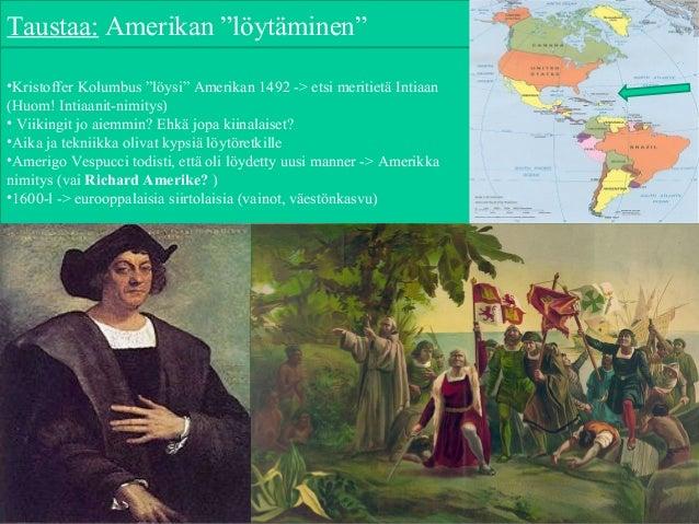 """•Kristoffer Kolumbus """"löysi"""" Amerikan 1492 -> etsi meritietä Intiaan (Huom! Intiaanit-nimitys) • Viikingit jo aiemmin? Ehk..."""