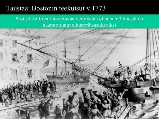 Taustaa:Taustaa: Bostonin teekutsut v.1773Bostonin teekutsut v.1773 Protesti brittien tiukentuvaa verotusta kohtaan. 60 mi...