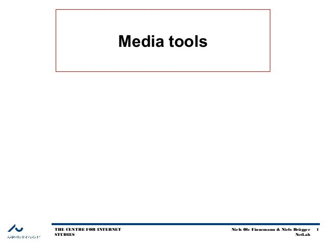 Media toolsTHE CENTRE FOR INTERNET            Niels Ole Finnemann & Niels Brügger   1STUDIES                              ...