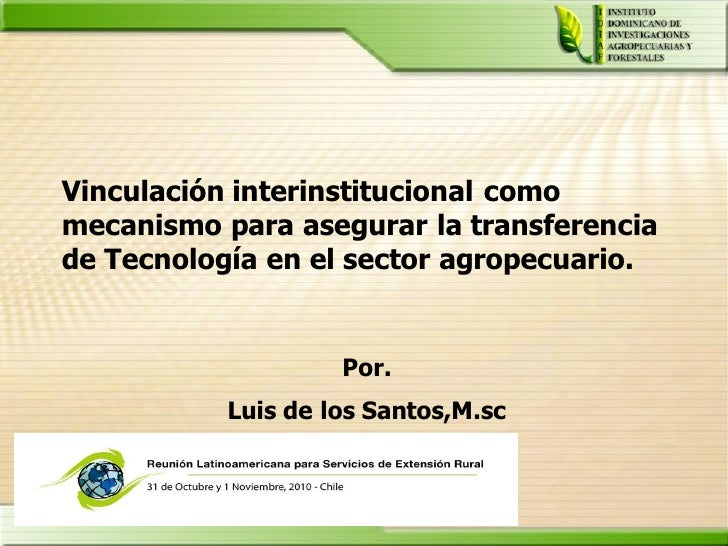 Vinculación interinstitucional comomecanismo para asegurar la transferenciade Tecnología en el sector agropecuario.       ...