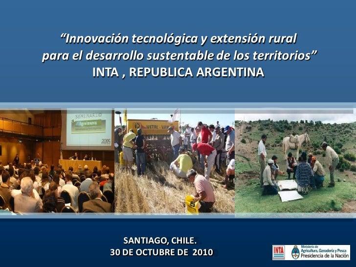 """""""Innovación tecnológica y extensión ruralpara el desarrollo sustentable de los territorios""""         INTA , REPUBLICA ARGEN..."""