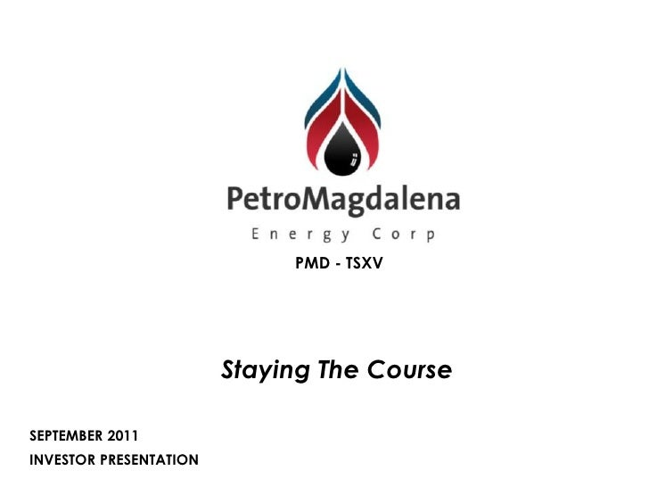 PMD - TSXV                        Staying The CourseSEPTEMBER 2011INVESTOR PRESENTATION