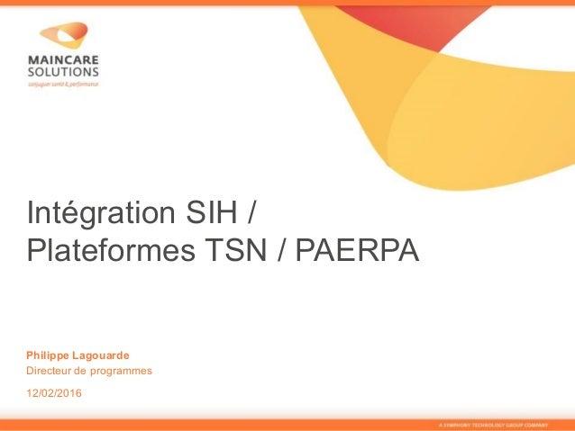 Intégration SIH / Plateformes TSN / PAERPA Philippe Lagouarde Directeur de programmes 12/02/2016