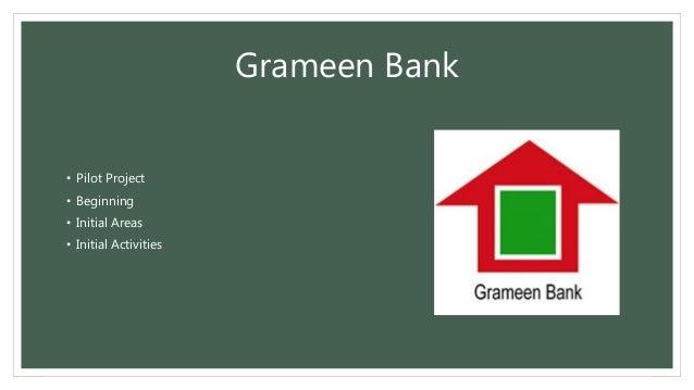 Grameen Bank • Pilot Project • Beginning • Initial Areas • Initial Activities