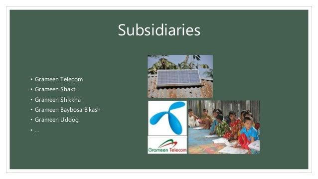 Subsidiaries • Grameen Telecom • Grameen Shakti • Grameen Shikkha • Grameen Baybosa Bikash • Grameen Uddog • …