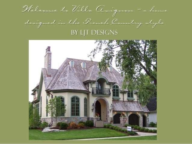 Welcome to Villa Avignon – a home designed in the French Country style by LJT Designs