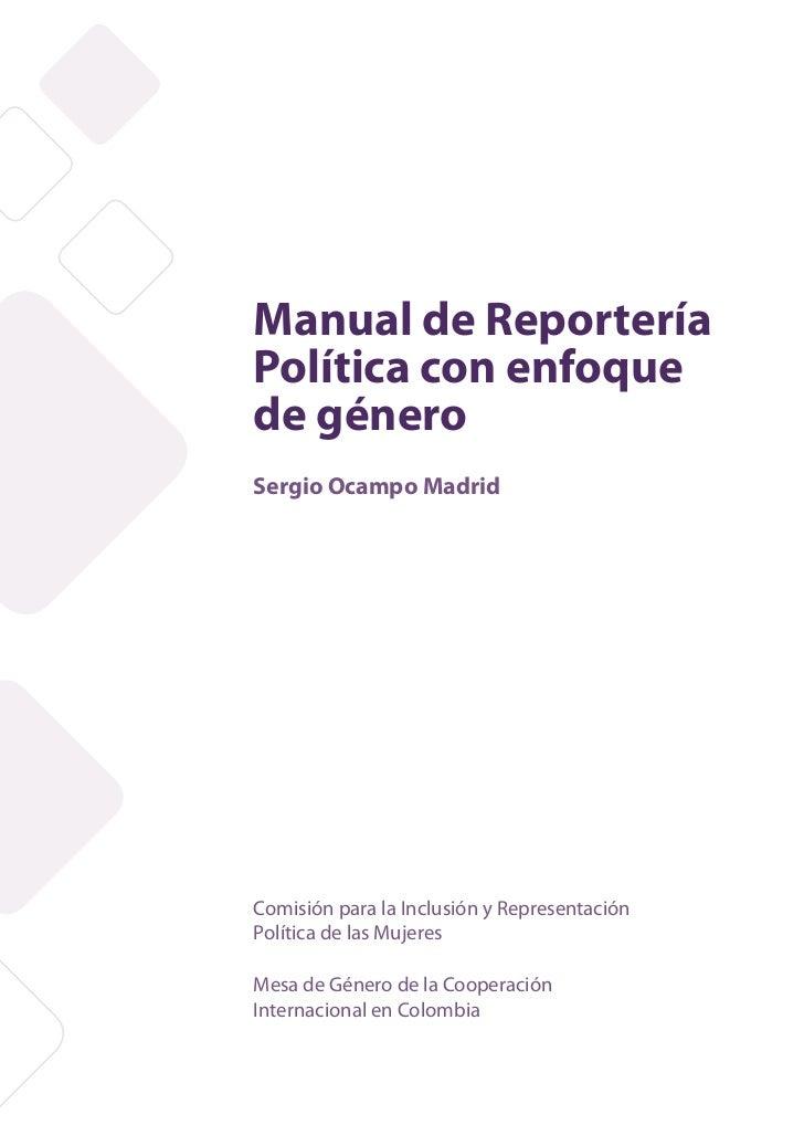 Manual de ReporteríaPolítica con enfoquede géneroSergio Ocampo MadridComisión para la Inclusión y RepresentaciónPolítica d...