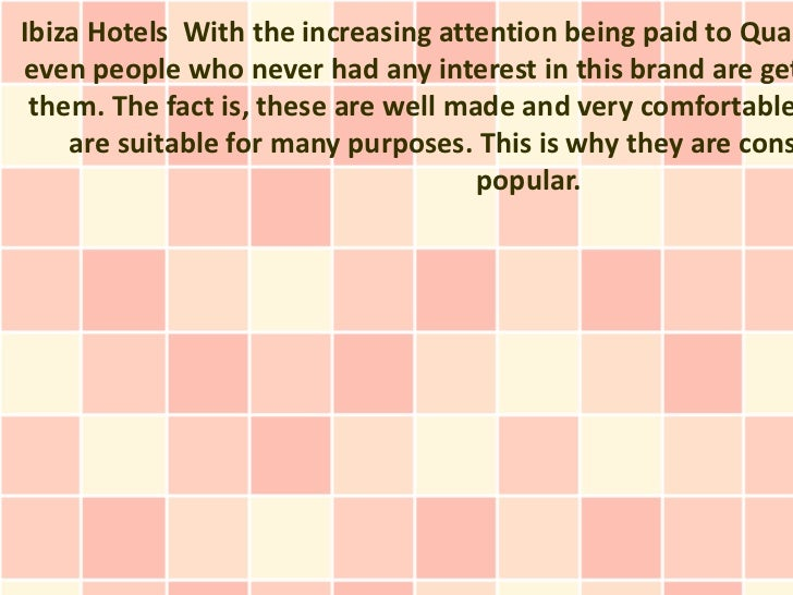Ibiza Hotels With the increasing attention being paid to Qualeven people who never had any interest in this brand are get ...