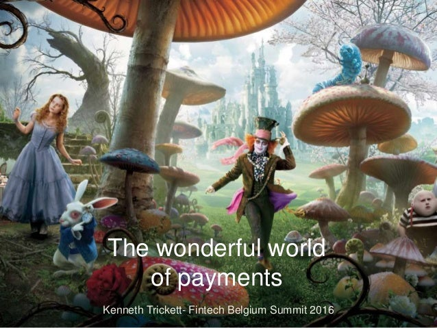 The wonderful world of payments Kenneth Trickett- Fintech Belgium Summit 2016