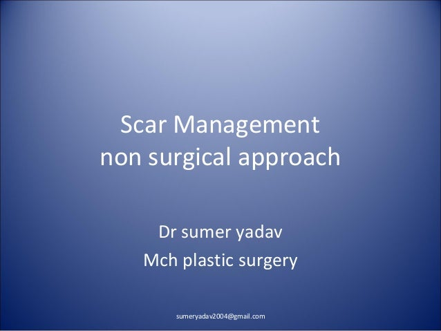 Scar Management non surgical approach Dr sumer yadav Mch plastic surgery sumeryadav2004@gmail.com