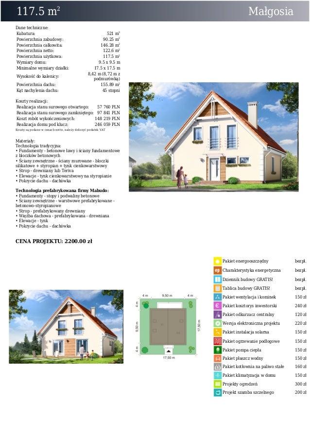 117.5 m2MałgosiaDane techniczne:Kubatura: 521 m3Powierzchnia zabudowy: 90.25 m2Powierzchnia całkowita: 146.28 m2Powierzchn...