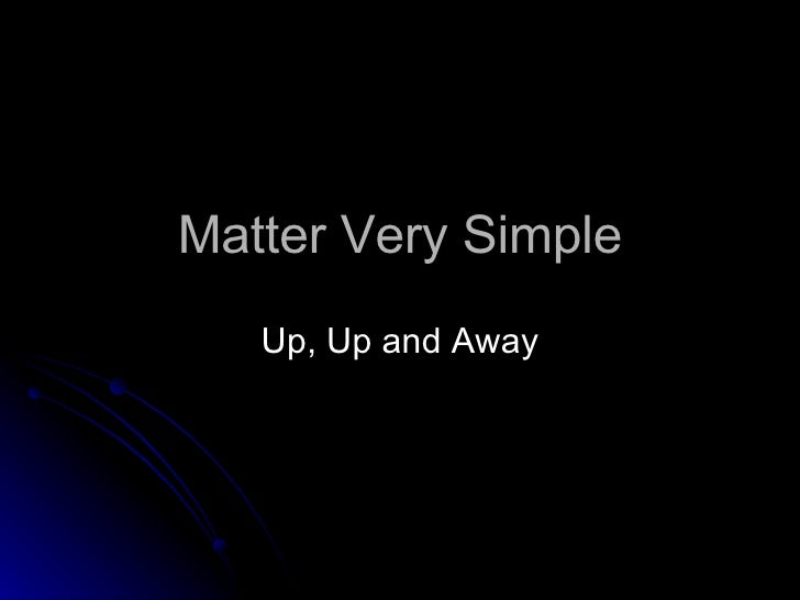 Matter Very Simple Up, Up and Away