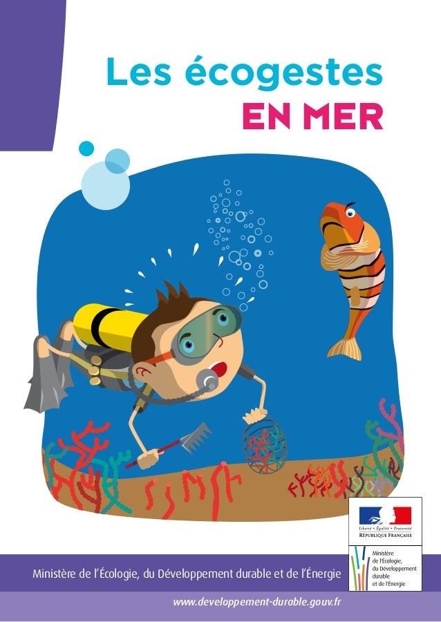 Les écogestes EN MER www.developpement-durable.gouv.fr Ministère de l'Écologie, du Développement durable et de l'Énergie