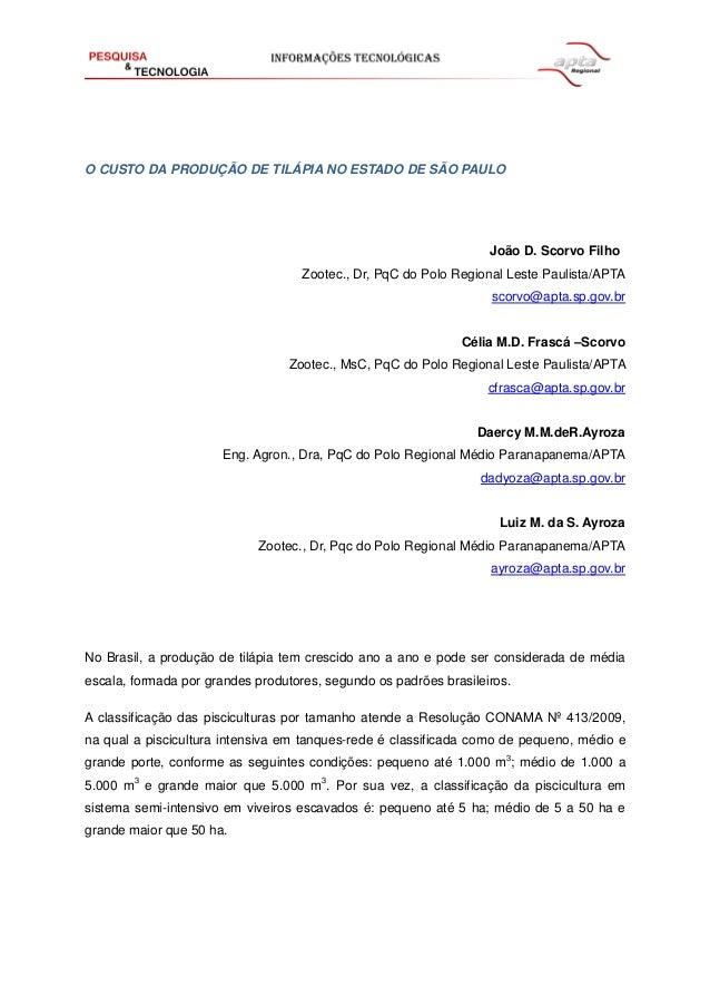 O CUSTO DA PRODUÇÃO DE TILÁPIA NO ESTADO DE SÃO PAULO João D. Scorvo Filho Zootec., Dr, PqC do Polo Regional Leste Paulist...