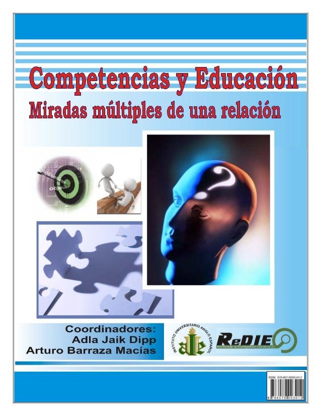 COMPETENCIAS Y EDUCACIÓN. MIRADAS MÚLTIPLES DE UNA RELACIÓN  Adla Jaik Dipp Arturo Barraza Macías