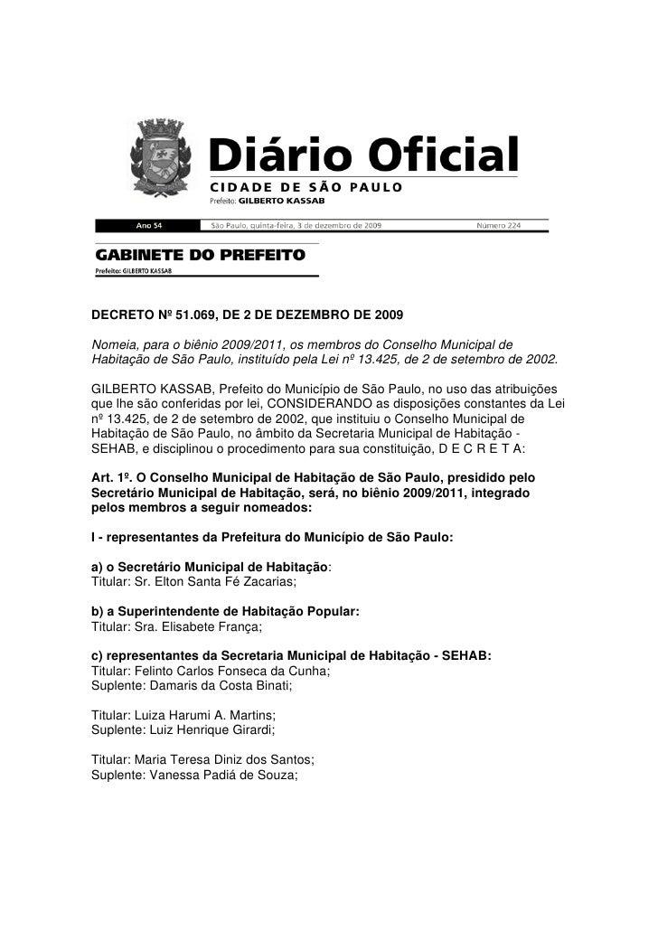 DECRETO Nº 51.069, DE 2 DE DEZEMBRO DE 2009Nomeia, para o biênio 2009/2011, os membros do Conselho Municipal deHabitação d...