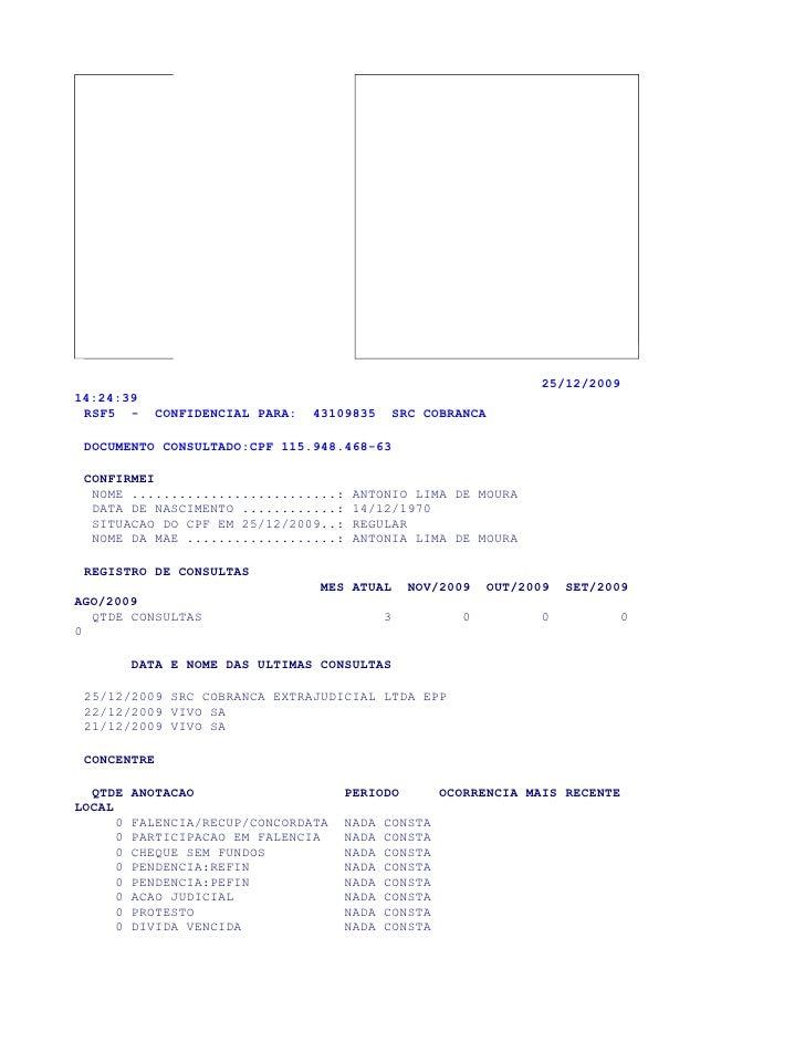 25/12/200914:24:39 RSF5 -      CONFIDENCIAL PARA:   43109835    SRC COBRANCA DOCUMENTO CONSULTADO:CPF 115.948.468-63 CONFI...