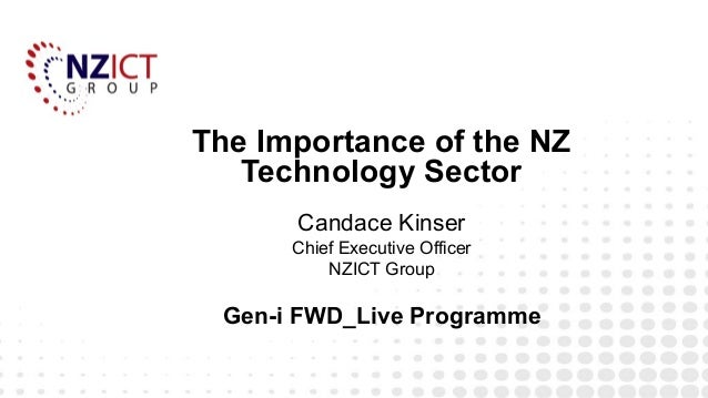 The Importance of the NZ   Technology Sector      Candace Kinser      Chief Executive Officer          NZICT Group Gen-i F...