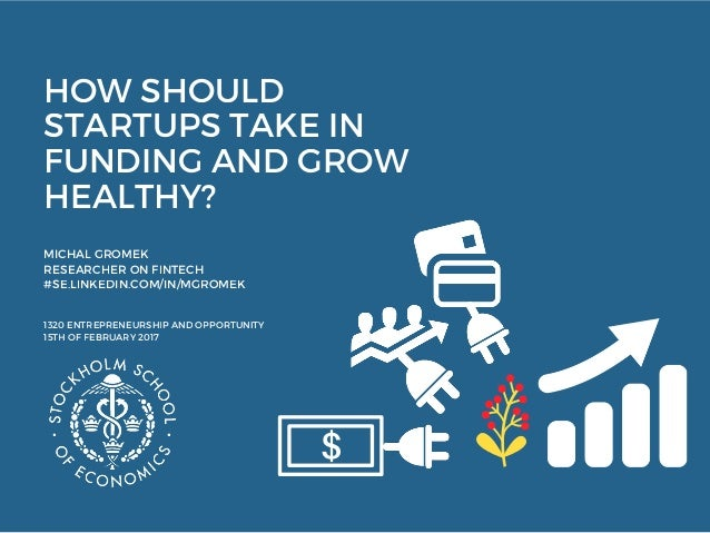 HOW SHOULD  STARTUPS TAKE IN FUNDING AND GROW HEALTHY?  MICHAL GROMEK  RESEARCHER ON FINTECH  #SE.LINKEDIN.COM/IN/MGROMEK ...