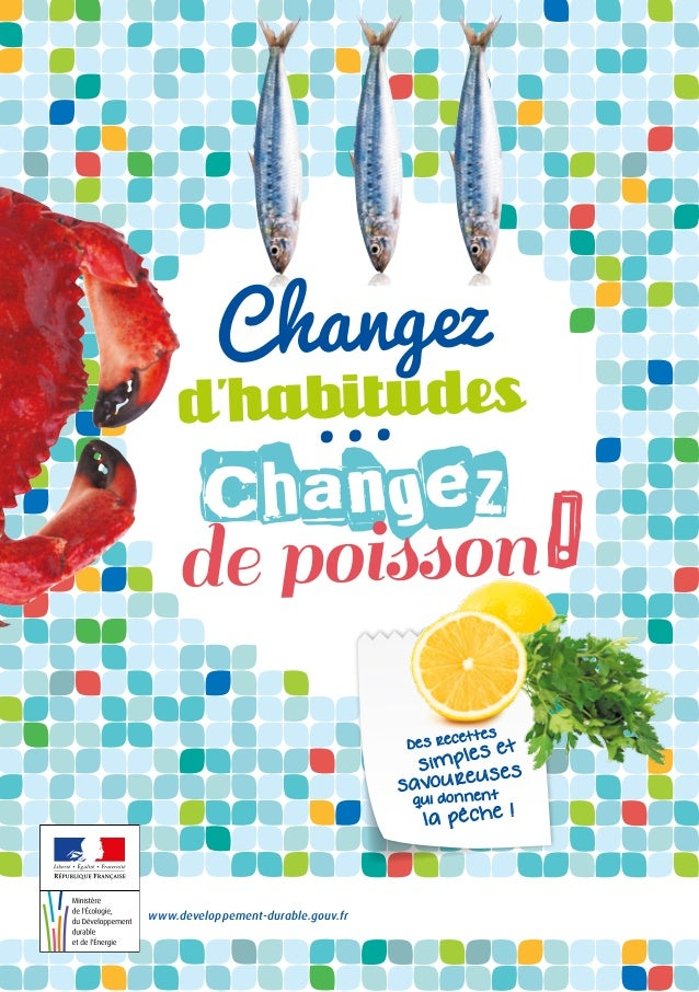 www.developpement-durable.gouv.fr ! Changez d'habitudes ... Changez de poisson Des recettes simples et la pêche ! qui donn...