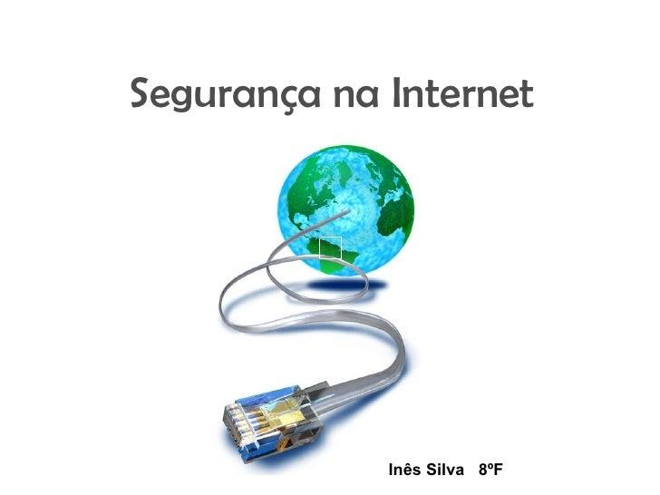 Segurança na Internet Inês Silva  8ºF