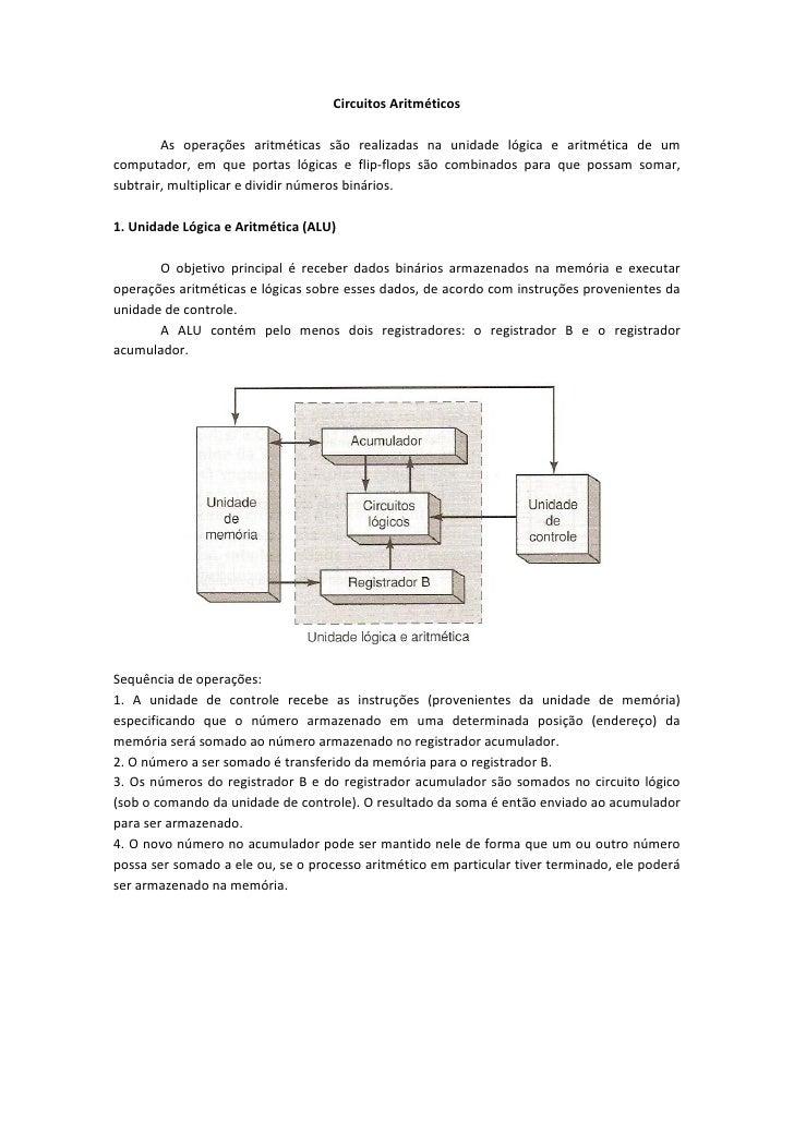 Circuitos Aritméticos        As operações aritméticas são realizadas na unidade lógica e aritmética de umcomputador, em qu...