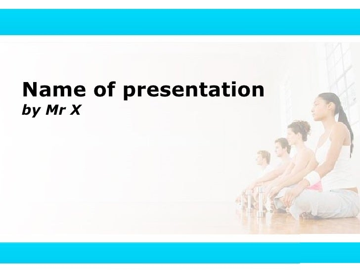 Name of presentation by Mr X                            1