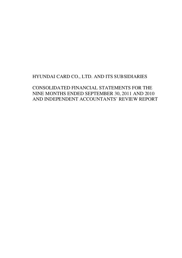 HYUNDAI CARD CO., LTD. AND ITS SUBSIDIARIESCONSOLIDATED FINANCIAL STATEMENTS FOR THENINE MONTHS ENDED SEPTEMBER 30, 2011 A...