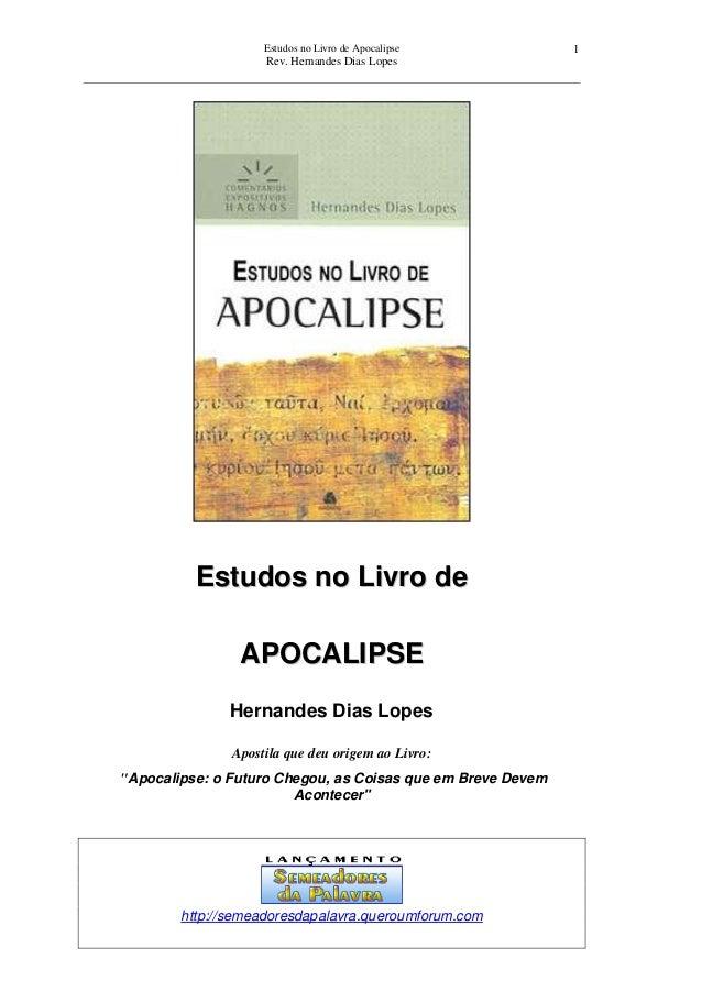 Estudos no Livro de Apocalipse Rev. Hernandes Dias Lopes 1 EEssttuuddooss nnoo LLiivvrroo ddee AAPPOOCCAALLIIPPSSEE Hernan...