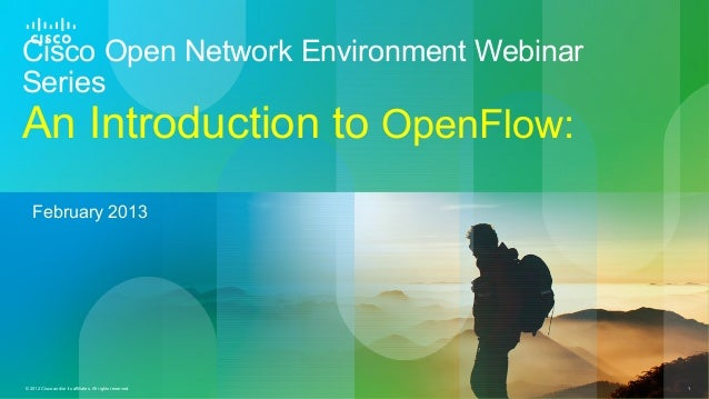 Cisco Open Network Environment WebinarSeriesAn Introduction to OpenFlow:   February 2013© 2012 Cisco and/or its affiliates...